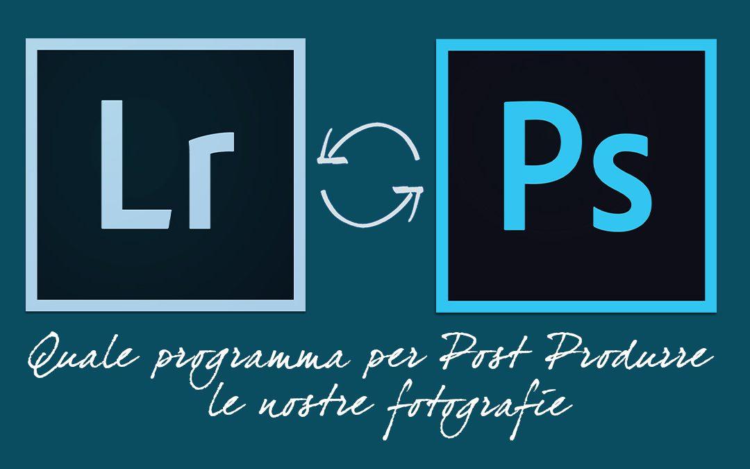 Lightroom o Photoshop? Quale programma per modificare le tue fotografie