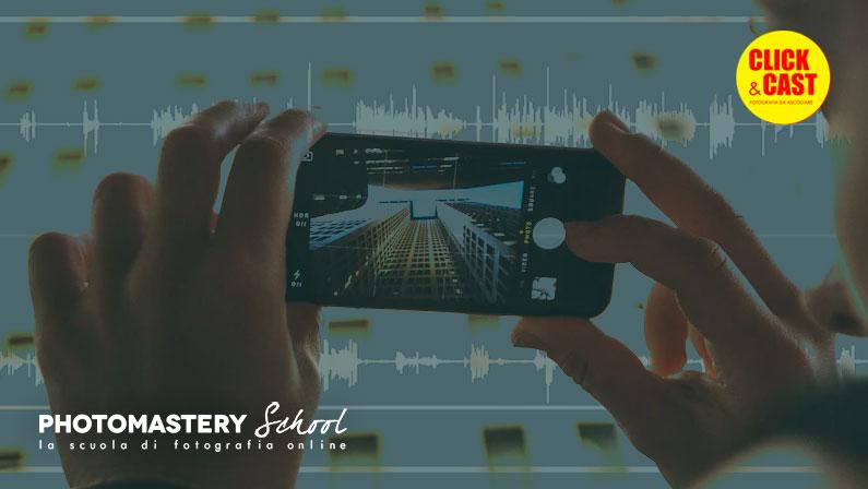 Fotografare con lo Smartphone: fin dove si può arrivare? | PODCAST